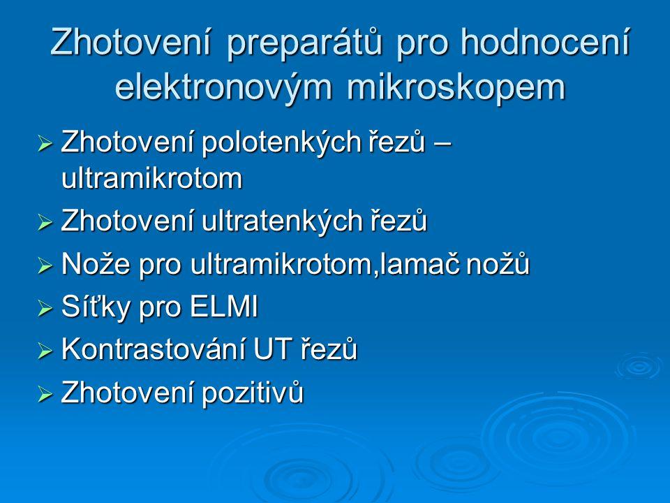 Zhotovení preparátů pro hodnocení elektronovým mikroskopem  Zhotovení polotenkých řezů – ultramikrotom  Zhotovení ultratenkých řezů  Nože pro ultra