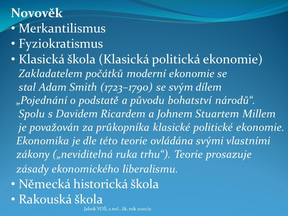 Jabok VOŠ, 2.roč., šk. rok 2010/11 Novověk Merkantilismus Fyziokratismus Klasická škola (Klasická politická ekonomie) Zakladatelem počátků moderní eko