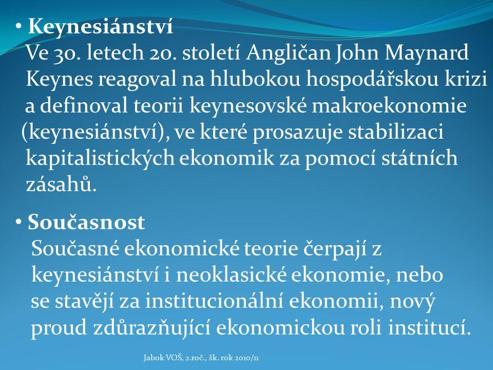 Jabok VOŠ, 2.roč., šk. rok 2010/11 Keynesiánství Ve 30. letech 20. století Angličan John Maynard Keynes reagoval na hlubokou hospodářskou krizi a defi