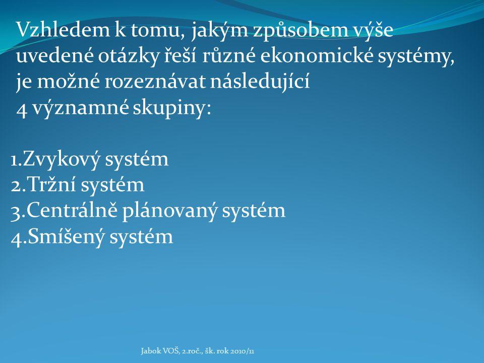 Jabok VOŠ, 2.roč., šk. rok 2010/11 Vzhledem k tomu, jakým způsobem výše uvedené otázky řeší různé ekonomické systémy, je možné rozeznávat následující
