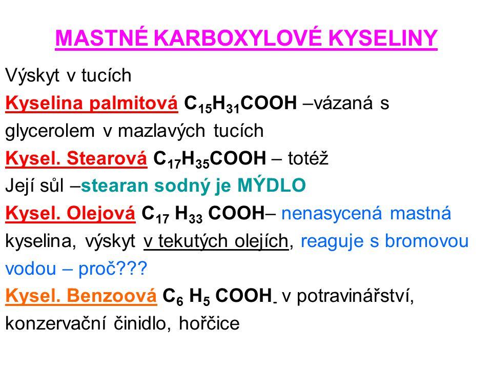 MASTNÉ KARBOXYLOVÉ KYSELINY Výskyt v tucích Kyselina palmitová C 15 H 31 COOH –vázaná s glycerolem v mazlavých tucích Kysel. Stearová C 17 H 35 COOH –