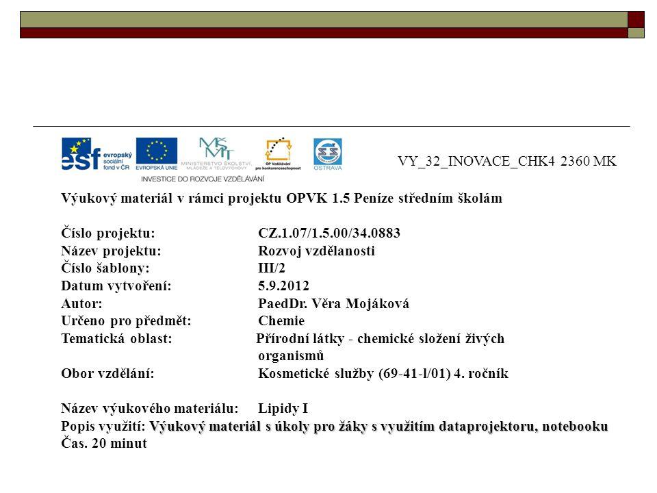 VY_32_INOVACE_CHK4 2360 MK Výukový materiál v rámci projektu OPVK 1.5 Peníze středním školám Číslo projektu:CZ.1.07/1.5.00/34.0883 Název projektu:Rozvoj vzdělanosti Číslo šablony: III/2 Datum vytvoření: 5.9.2012 Autor:PaedDr.