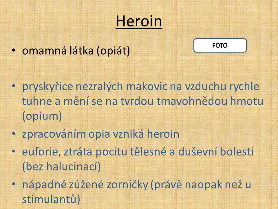 Heroin omamná látka (opiát) pryskyřice nezralých makovic na vzduchu rychle tuhne a mění se na tvrdou tmavohnědou hmotu (opium) zpracováním opia vzniká