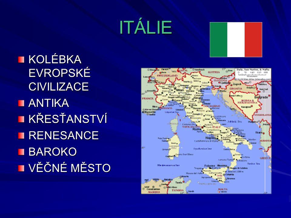 ITÁLIE KOLÉBKA EVROPSKÉ CIVILIZACE ANTIKAKŘESŤANSTVÍRENESANCEBAROKO VĚČNÉ MĚSTO