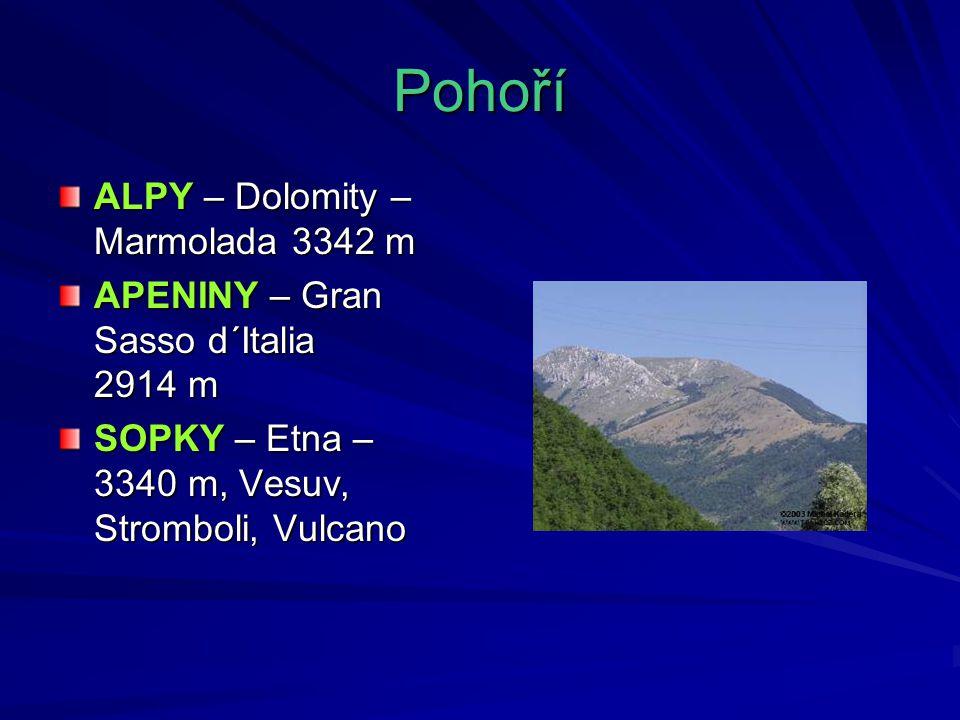 Pohoří ALPY – Dolomity – Marmolada 3342 m APENINY – Gran Sasso d´Italia 2914 m SOPKY – Etna – 3340 m, Vesuv, Stromboli, Vulcano