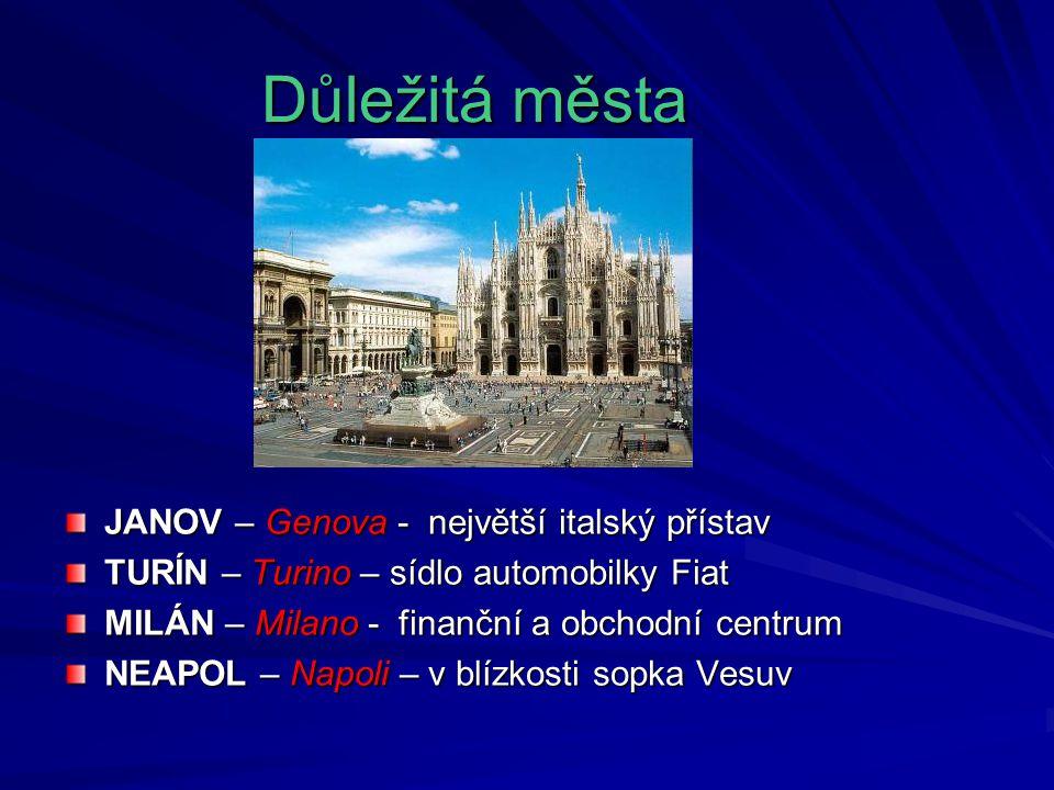 Důležitá města JANOV – Genova - největší italský přístav TURÍN – Turino – sídlo automobilky Fiat MILÁN – Milano - finanční a obchodní centrum NEAPOL –