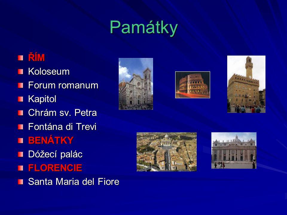 Památky ŘÍMKoloseum Forum romanum Kapitol Chrám sv. Petra Fontána di Trevi BENÁTKY Dóžecí palác FLORENCIE Santa Maria del Fiore