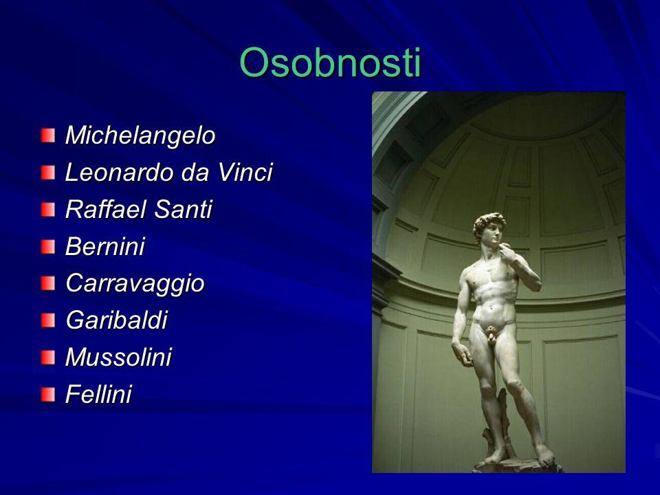Osobnosti Michelangelo Leonardo da Vinci Raffael Santi Bernini Carravaggio Garibaldi Mussolini Fellini