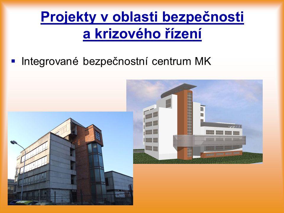 Projekty v oblasti bezpečnosti a krizového řízení   Integrované bezpečnostní centrum MK