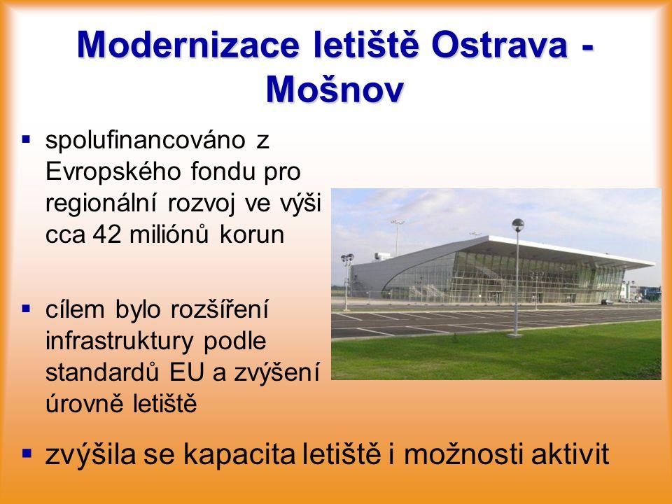 Modernizace letiště Ostrava - Mošnov   spolufinancováno z Evropského fondu pro regionální rozvoj ve výši cca 42 miliónů korun   cílem bylo rozšíře