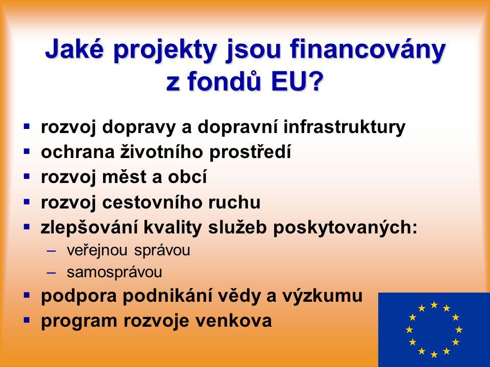 Jaké projekty jsou financovány z fondů EU?   rozvoj dopravy a dopravní infrastruktury   ochrana životního prostředí   rozvoj měst a obcí   roz
