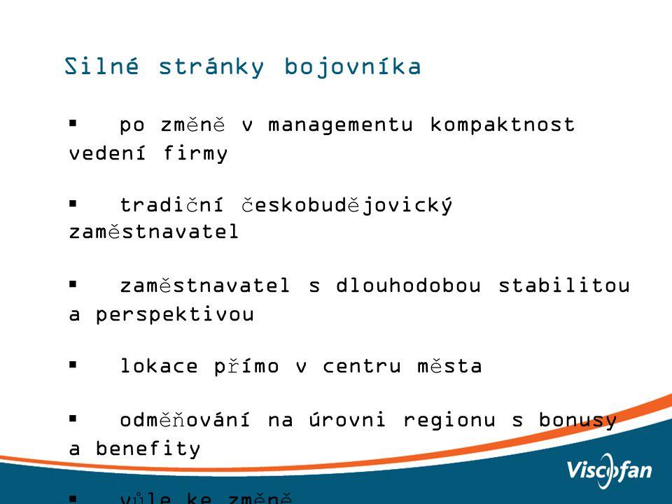 4 Silné stránky bojovníka  po změně v managementu kompaktnost vedení firmy  tradiční českobudějovický zaměstnavatel  zaměstnavatel s dlouhodobou stabilitou a perspektivou  lokace přímo v centru města  odměňování na úrovni regionu s bonusy a benefity  vůle ke změně