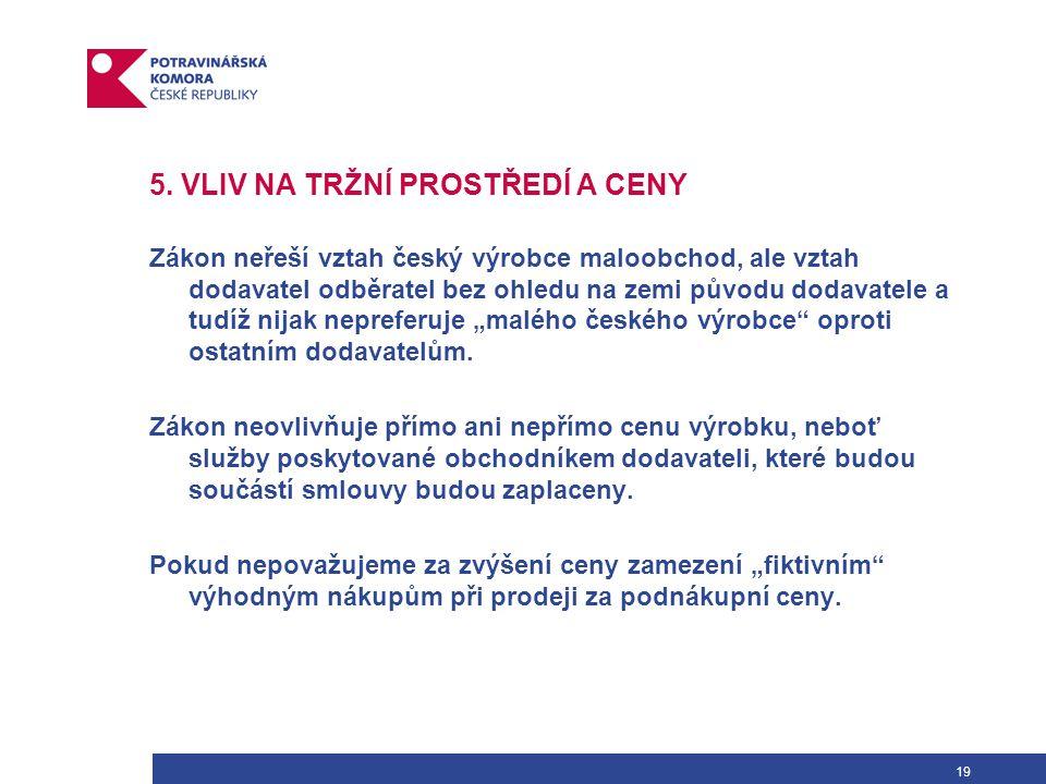 19 5. VLIV NA TRŽNÍ PROSTŘEDÍ A CENY Zákon neřeší vztah český výrobce maloobchod, ale vztah dodavatel odběratel bez ohledu na zemi původu dodavatele a