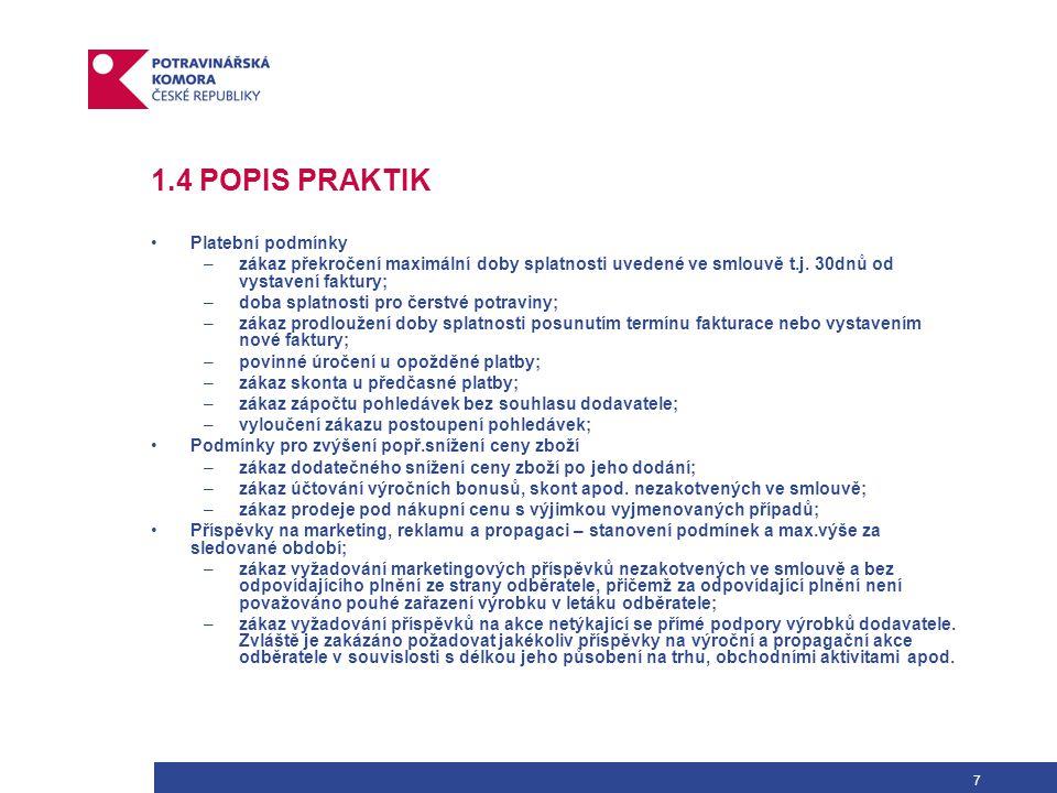 8 1.4 POPIS PRAKTIK Výčet všech ostatních plateb a způsob jejich výpočtu a užití –zákaz požadování zalistovacích poplatků bez předchozího uzavření smlouvy a uskutečnění plnění; –zákaz vyžadování poplatků za umístění výrobku na prodejní místo; –zákaz jakýchkoliv příspěvků v souvislosti s remodelingem prodejen, otevřením nových prodejen, změnou formátu prodejen nebo fúzí nebo akvizicí odběratelů.