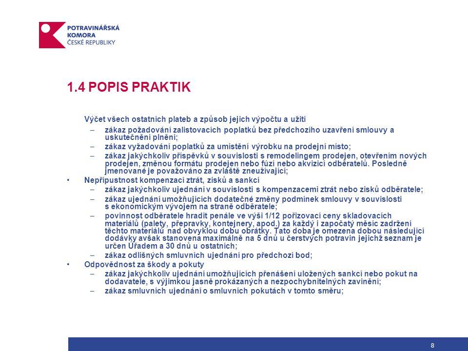 9 1.4 POPIS PRAKTIK Odpovědnost za reklamace; –dodavatel nemůže smluvně přejímat odpovědnost za reklamace jejichž vznik není prokazatelně na jeho straně.