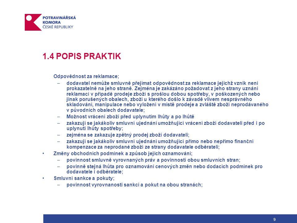 10 1.4 POPIS PRAKTIK Zákaz vyžadování smluvních ujednání s třetími osobami; –zákaz smluvních ujednání týkajících se kontrol na místě dodavatele ať již ze strany odběratele nebo třetí strany s výjimkou výroby pod značkou odběratele; –zákaz podmiňování dodávek výrobou výrobků pod značkou odběratele nebo dodávkou jiných výrobků nebo služeb; –zákaz vyžadování využití logistických nebo jiných služeb dodavatelem určenou smluvní stranou odběratele
