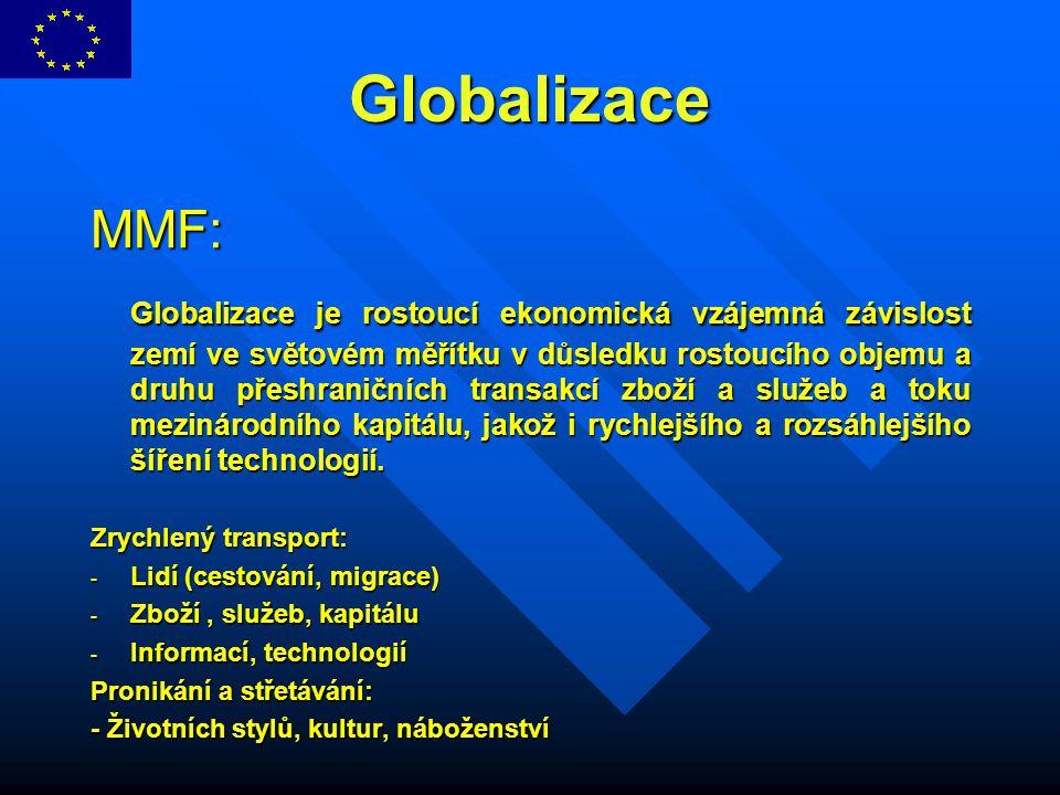 Globalizace MMF: Globalizace je rostoucí ekonomická vzájemná závislost zemí ve světovém měřítku v důsledku rostoucího objemu a druhu přeshraničních tr