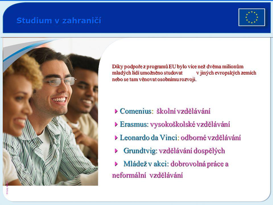 Studium v zahraničí Díky podpoře z programů EU bylo více než dvěma milionům mladých lidí umožněno studovat v jiných evropských zemích nebo se tam věno