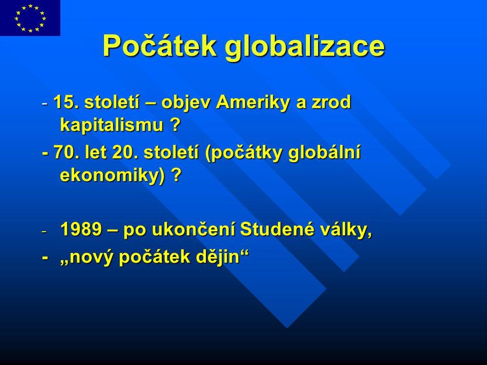 Počátek globalizace - 15. století – objev Ameriky a zrod kapitalismu ? - 70. let 20. století (počátky globální ekonomiky) ? - 1989 – po ukončení Stude