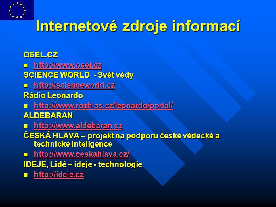 Internetové zdroje informací OSEL.CZ http://www.osel.cz http://www.osel.cz http://www.osel.cz SCIENCE WORLD - Svět vědy http://scienceworld.cz http://