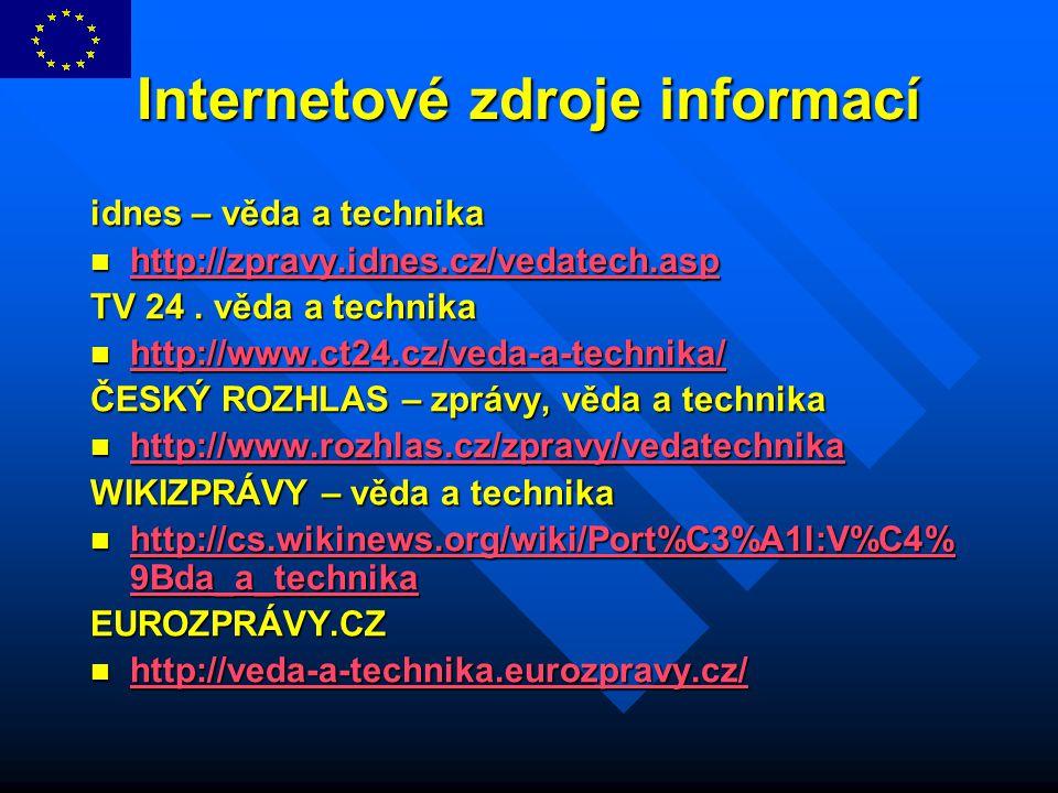 Internetové zdroje informací idnes – věda a technika http://zpravy.idnes.cz/vedatech.asp http://zpravy.idnes.cz/vedatech.asp http://zpravy.idnes.cz/ve