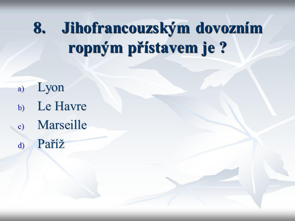 8. Jihofrancouzským dovozním ropným přístavem je a) Lyon b) Le Havre c) Marseille d) Paříž