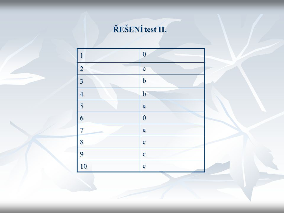 ŘEŠENÍ test II. 1 0 2 c 3 b 4 b 5 a 6 0 7 a 8 c 9 c 10 c