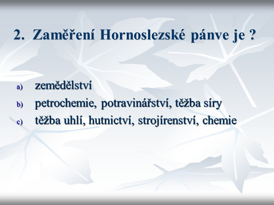 2. Zaměření Hornoslezské pánve je .