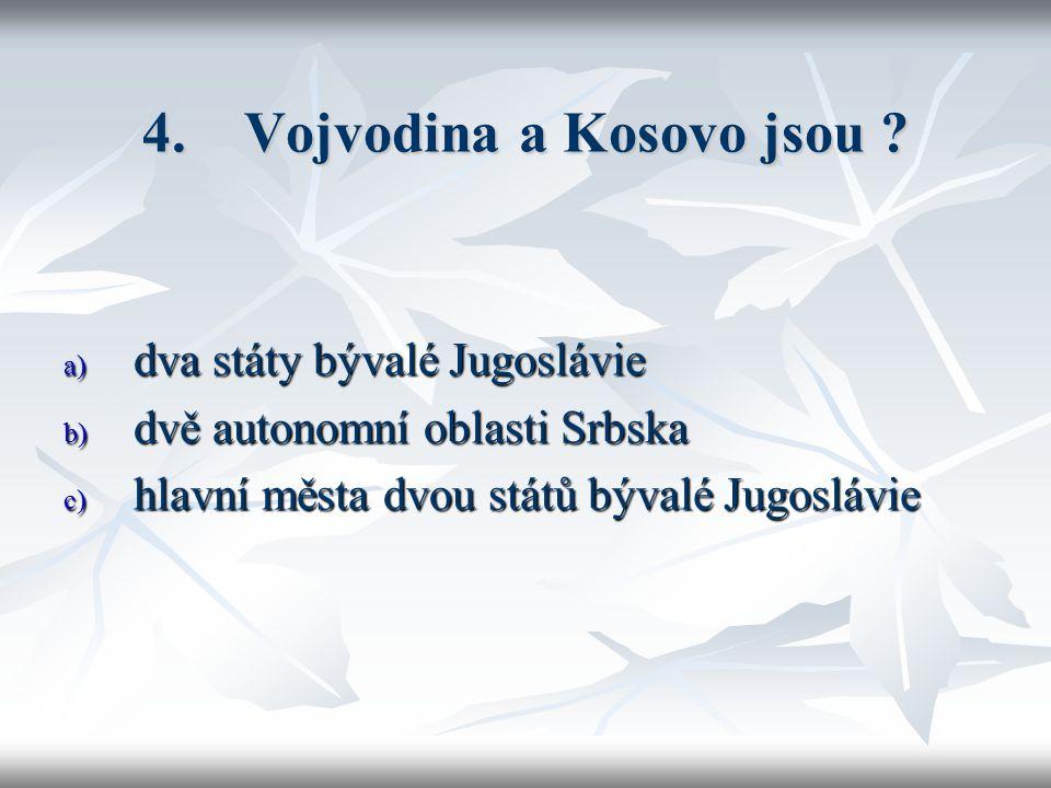 4. Vojvodina a Kosovo jsou .