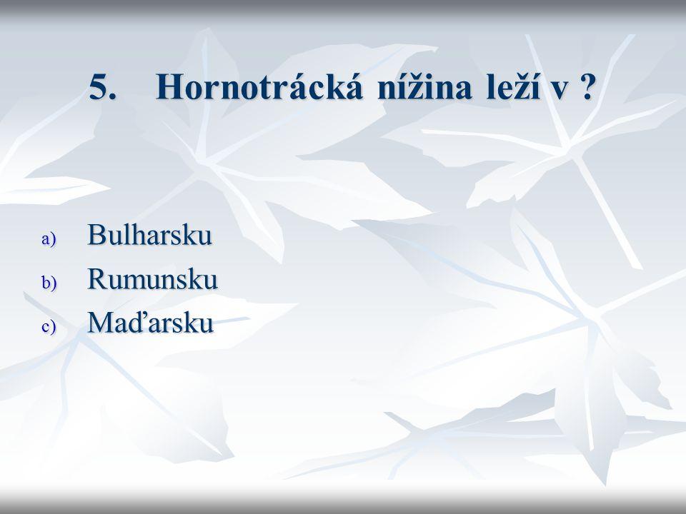 5. Hornotrácká nížina leží v a) Bulharsku b) Rumunsku c) Maďarsku
