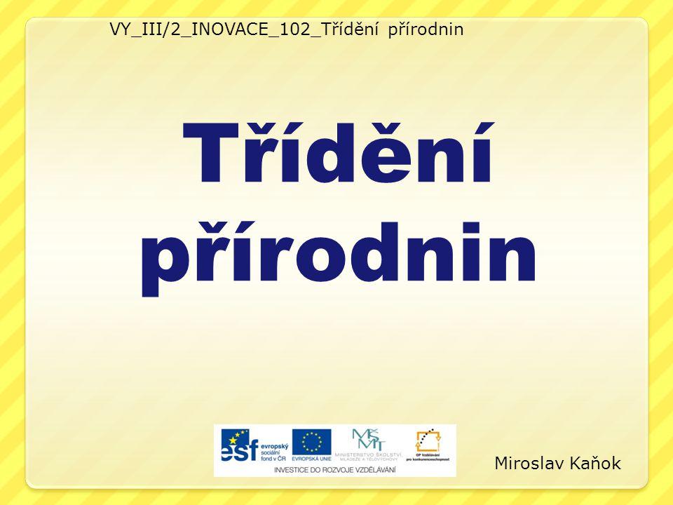 VY_III/2_INOVACE_102_Třídění přírodnin Třídění přírodnin Miroslav Kaňok