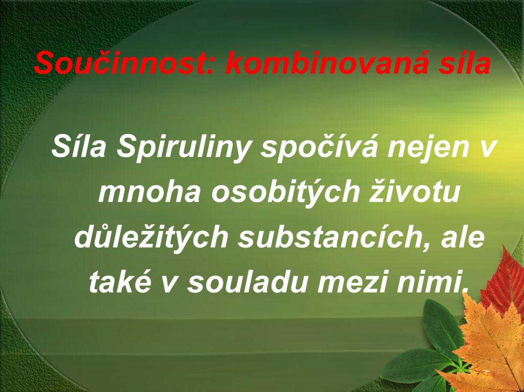 Součinnost: kombinovaná síla Síla Spiruliny spočívá nejen v mnoha osobitých životu důležitých substancích, ale také v souladu mezi nimi.