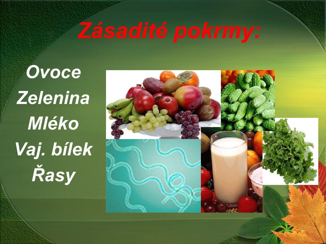 Zásadité pokrmy: Ovoce Zelenina Mléko Vaj. bílek Řasy