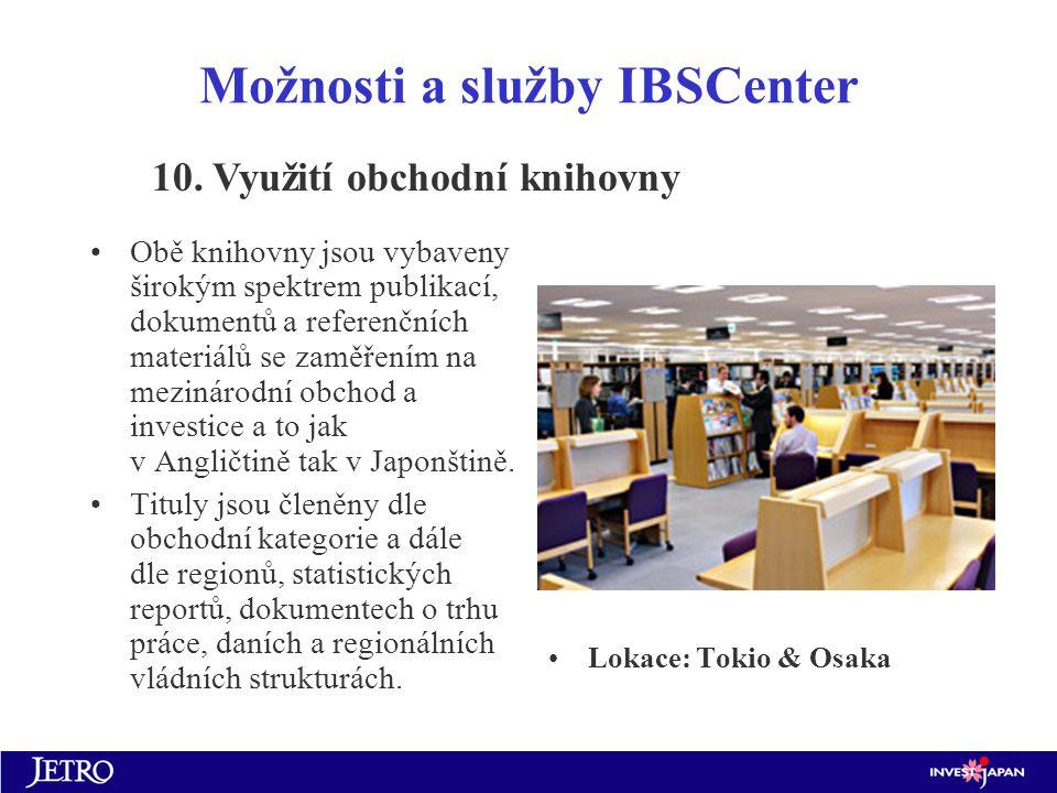 Možnosti a služby IBSCenter Obě knihovny jsou vybaveny širokým spektrem publikací, dokumentů a referenčních materiálů se zaměřením na mezinárodní obchod a investice a to jak v Angličtině tak v Japonštině.