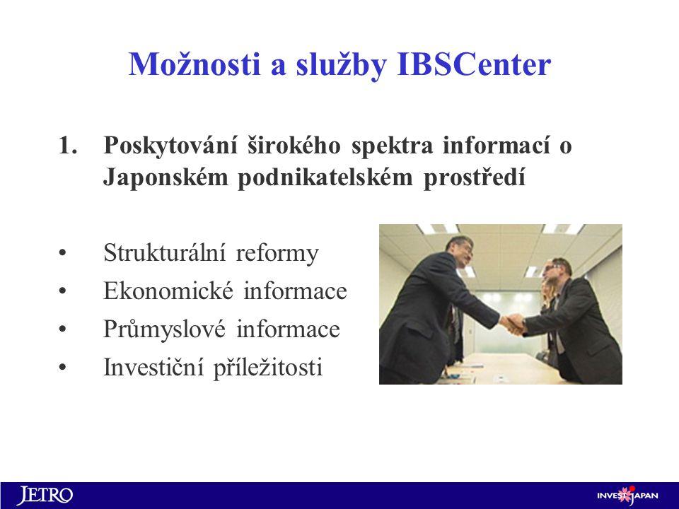 Možnosti a služby IBSCenter 1.Poskytování širokého spektra informací o Japonském podnikatelském prostředí Strukturální reformy Ekonomické informace Průmyslové informace Investiční příležitosti