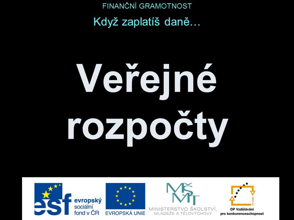 VEŘEJNÉ ROZPOČTY Veřejné rozpočty peněžní fondy veřejnoprávních subjektů stát – státní rozpočet státní fondy organizační složky státu fondy zdravotních pojišťoven příspěvkové organizace kraje obce dobrovolné svazky obcí (mikroregiony) rozpočet Evropské unie