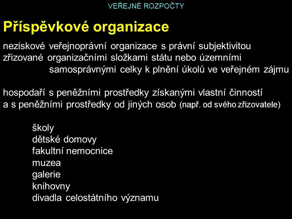 VEŘEJNÉ ROZPOČTY Příspěvkové organizace neziskové veřejnoprávní organizace s právní subjektivitou zřizované organizačními složkami státu nebo územními
