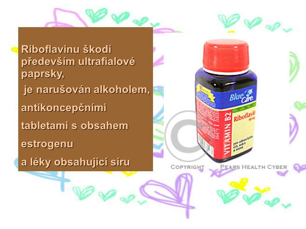 Riboflavinu škodí především ultrafialové paprsky, je narušován alkoholem, antikoncepčními tabletami s obsahem estrogenu je narušován alkoholem, antiko