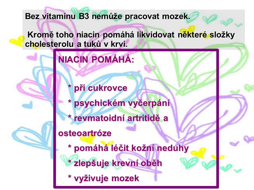 Bez vitaminu B3 nemůže pracovat mozek. Kromě toho niacin pomáhá likvidovat některé složky cholesterolu a tuků v krvi. Kromě toho niacin pomáhá likvido