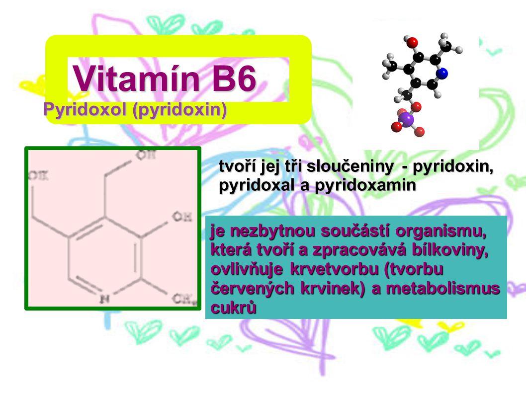 Vitamín B6 Pyridoxol (pyridoxin) tvoří jej tři sloučeniny - pyridoxin, pyridoxal a pyridoxamin je nezbytnou součástí organismu, která tvoří a zpracová