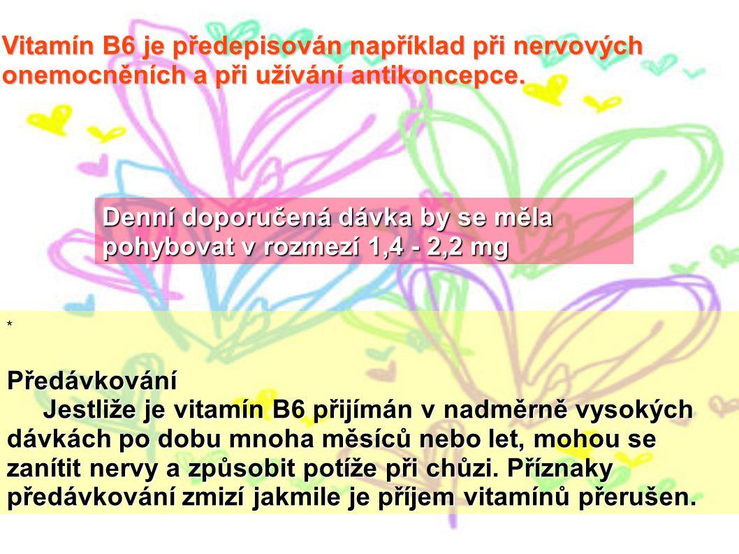 Vitamín B6 je předepisován například při nervových onemocněních a při užívání antikoncepce. *Předávkování Jestliže je vitamín B6 přijímán v nadměrně v