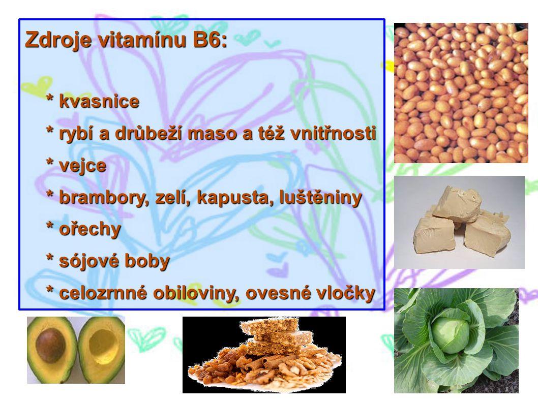 Zdroje vitamínu B6: * kvasnice * kvasnice * rybí a drůbeží maso a též vnitřnosti * rybí a drůbeží maso a též vnitřnosti * vejce * vejce * brambory, ze