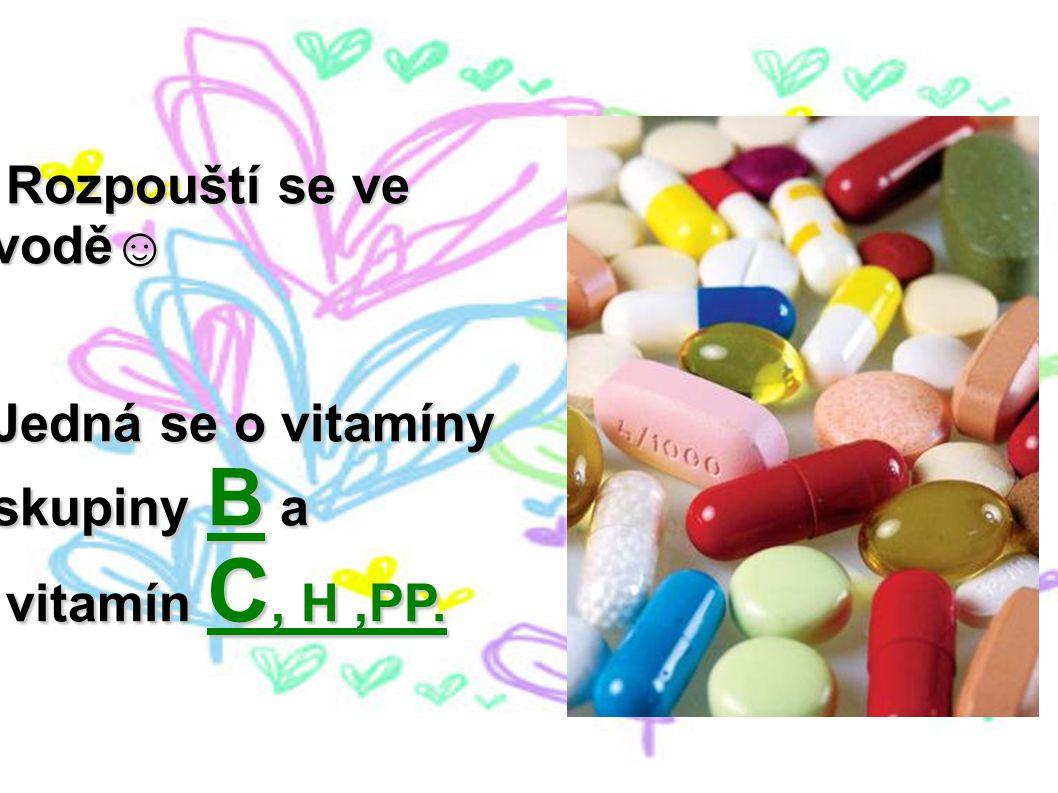 Rozpouští se ve vodě☺ Rozpouští se ve vodě☺ Jedná se o vitamíny skupiny B a vitamín C, H,PP. vitamín C, H,PP.