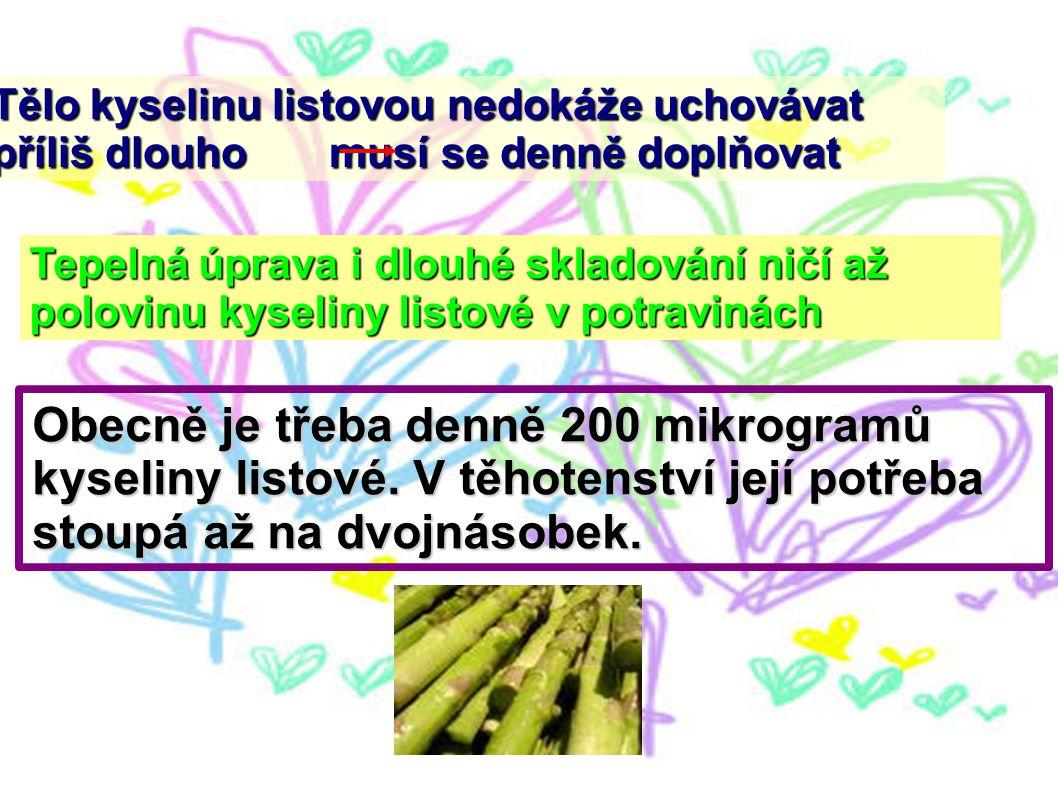 Tělo kyselinu listovou nedokáže uchovávat příliš dlouho musí se denně doplňovat Tepelná úprava i dlouhé skladování ničí až polovinu kyseliny listové v