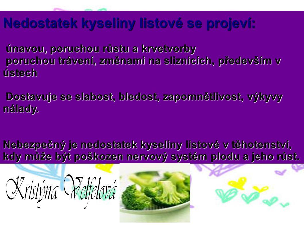 Nedostatek kyseliny listové se projeví: únavou, poruchou růstu a krvetvorby únavou, poruchou růstu a krvetvorby poruchou trávení, změnami na sliznicíc