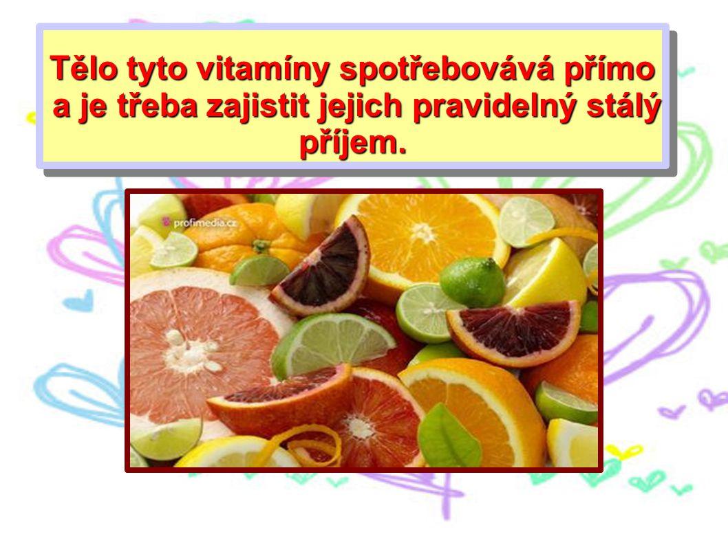 Tělo tyto vitamíny spotřebovává přímo a je třeba zajistit jejich pravidelný stálý příjem. a je třeba zajistit jejich pravidelný stálý příjem. Tělo tyt