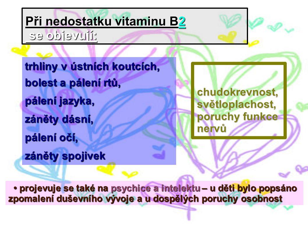 trhliny v ústních koutcích, bolest a pálení rtů, pálení jazyka, záněty dásní, pálení očí, záněty spojivek Při nedostatku vitaminu B2 se objevují: se o