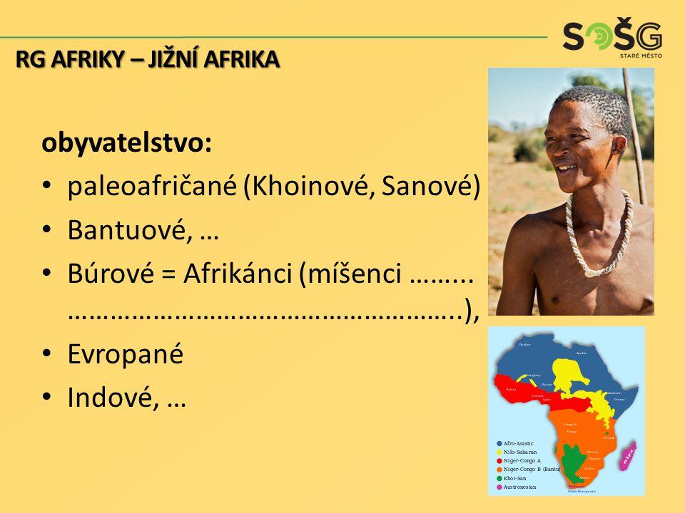 obyvatelstvo: paleoafričané (Khoinové, Sanové) Bantuové, … Búrové = Afrikánci (míšenci ……... ………………………………………………..), Evropané Indové, … RG AFRIKY – JIŽ