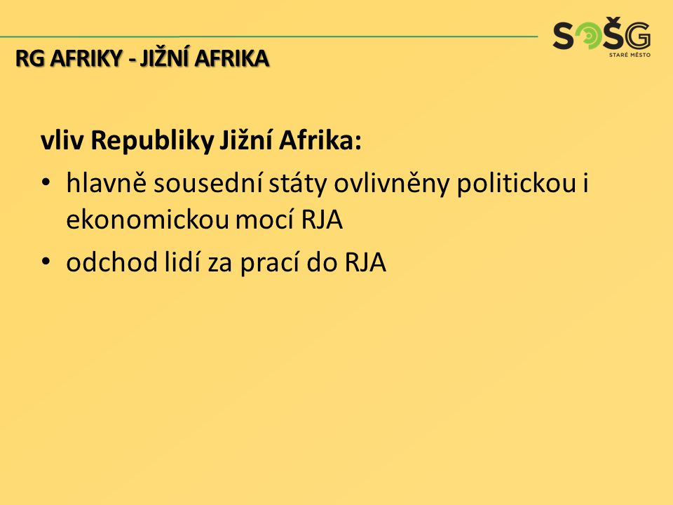 vliv Republiky Jižní Afrika: hlavně sousední státy ovlivněny politickou i ekonomickou mocí RJA odchod lidí za prací do RJA RG AFRIKY - JIŽNÍ AFRIKA