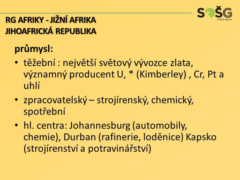 průmysl: těžební : největší světový vývozce zlata, významný producent U, * (Kimberley), Cr, Pt a uhlí zpracovatelský – strojírenský, chemický, spotřeb